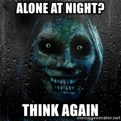 NEVER ALONE  - Alone at night? think again