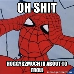 Hungover Spiderman - Oh SHIT HOGGYS2MUCH IS ABOUT TO TROLL