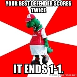 Arsenal Dinosaur - your best defender scores twice it ends 1-1.