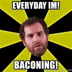 Epic Meal Time - Everyday Im! Baconing!