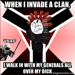 Butthurt Vaktus - WHEN I INVADE A CLAN, I WALK IN WITH MY GENERALS ALL OVER MY DICK
