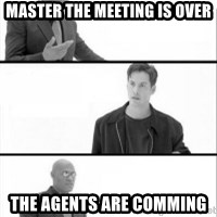 Terras Matrix - MASTER THE MEETING IS OVER THE AGENTS ARE COMMING