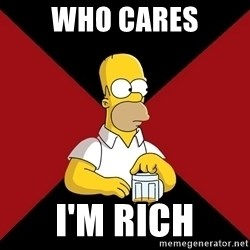 Homer Jay Simpson - Who Cares i'm RICH