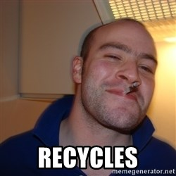 Good Guy Greg - Recycles