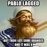 "Gangplank ""but then i ate some oranges and it was k"" - PABLO LAGGED but then i ate some oranges and it was k"