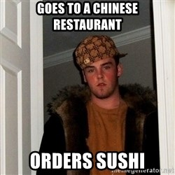 Scumbag Steve - goes to a chinese restaurant orders sushi