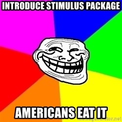 Trollface - introduce stimulus package americans eat it