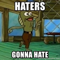 Haters Gonna Hate - haters gonna hate