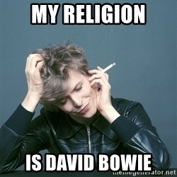 Typical-Bowie-Fan - My religion  is david bowie