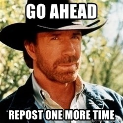 Brutal Chuck Norris - Go Ahead  Repost one more time