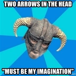 """skyrim stan - two arrows in the head """"must be my imagination"""""""