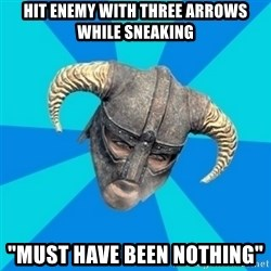 """skyrim stan - HIT ENEMY WITH THREE ARROWS WHILE SNEAKING """"MUST HAVE BEEN NOTHING"""""""
