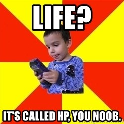 Pokemon Kid - Life? It's called hp, you noob.