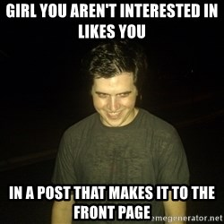 Rapist Edward - girl you aren't interested in likes you in a post that makes it to the front page