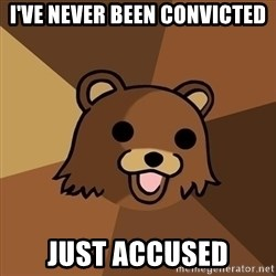 Pedobear - i've never been convicted just accused