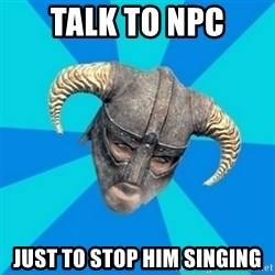 skyrim stan - talk to npc just to stop him singing