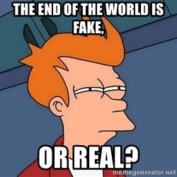 Futurama Fry - The end of the world is fake, or real?