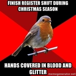 Retail Robin - finish register shift during christmas season hands covered in blood and glitter