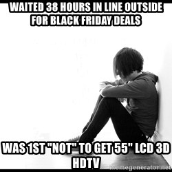 "First World Problems - Waited 38 Hours in line outside for Black friday deals was 1st ""not"" to get 55"" LCD 3d HDTV"