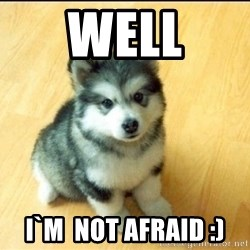 Baby Courage Wolf - WEll I`M  NoT AFRAID :)