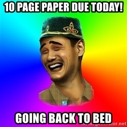 Typical tatar - 10 page paper due today! going back to bed