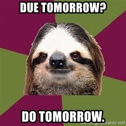 Just-Lazy-Sloth - Due tomorrow? do tomorrow.
