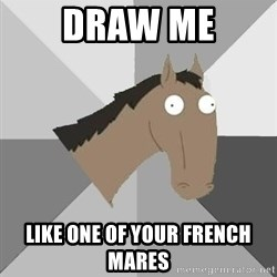 Retard Horse - draw me like one of your french mares