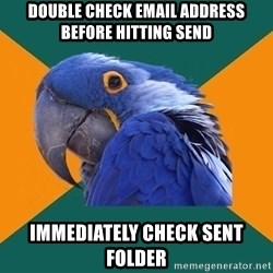 Paranoid Parrot - Double check email address before hitting send immediately check sent folder