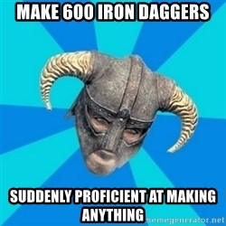 skyrim stan - Make 600 iron daggers suddenly proficient at making anything
