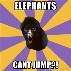 Shocked Simian - ELEPHANTS CANT JUMP?!