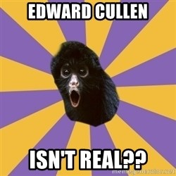 Shocked Simian - Edward cullen isn't real??