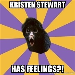 Shocked Simian - Kristen Stewart has feelings?!