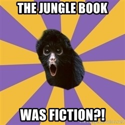Shocked Simian - The jungle book was fiction?!