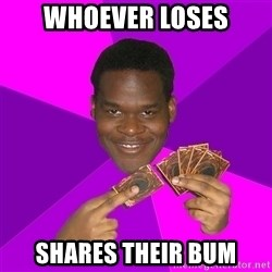 Cunning Black Strategist - whoever loses shares their bum