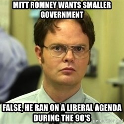 Dwight Meme - Mitt Romney wants smaller Government False, he ran on a liberal agenda during the 90's