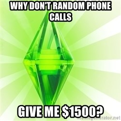 Sims - why don't random phone calls give me $1500?