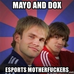 the.best bro - MAYO AND DOX ESPORTS MOTHERFUCKERS