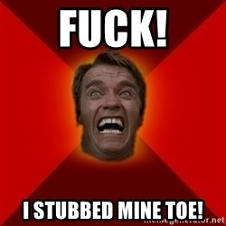 Angry Arnold - fuck! i stubbed mine toe!