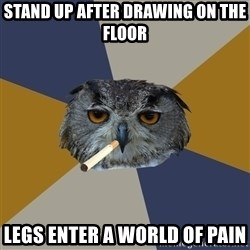 Art Student Owl - stand up after drawing on the floor legs enter a world of pain