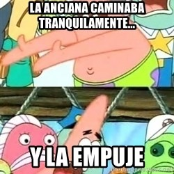 Push it Somewhere Else Patrick - la anciana caminaba tranquilamente... y la empuje