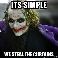 joker - its simple we steal the curtains