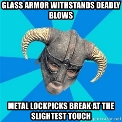 skyrim stan - Glass armor withstands deadly blows Metal lockpicks break at the slightest touch