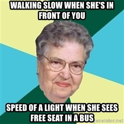 Abuelaold - Walking slow when she's in front of you SPeed of a light when she sees free seat in a bus