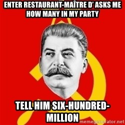 Stalin Says - enter restaurant-maître d' asks me how many in my party tell him six-hundred-million