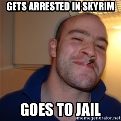Good Guy Greg - Gets arrested in Skyrim Goes to jail