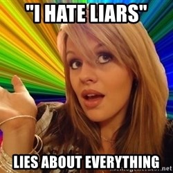 """Omg - """"I HATE LIARS"""" LIES ABOUT EVERYTHING"""