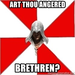Assassin's Creed - Art thou angered brethren?