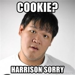 Harrison Sorry - Cookie? Harrison Sorry