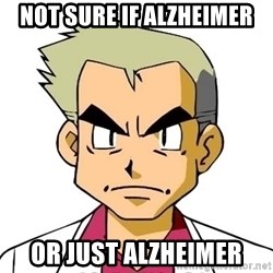 Oak - NOT SURE IF ALZHEimer or just alzheimer