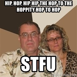 AnnoyingParents - Hip, hop, hip hip the hop to the hoppity hop to hop STFU